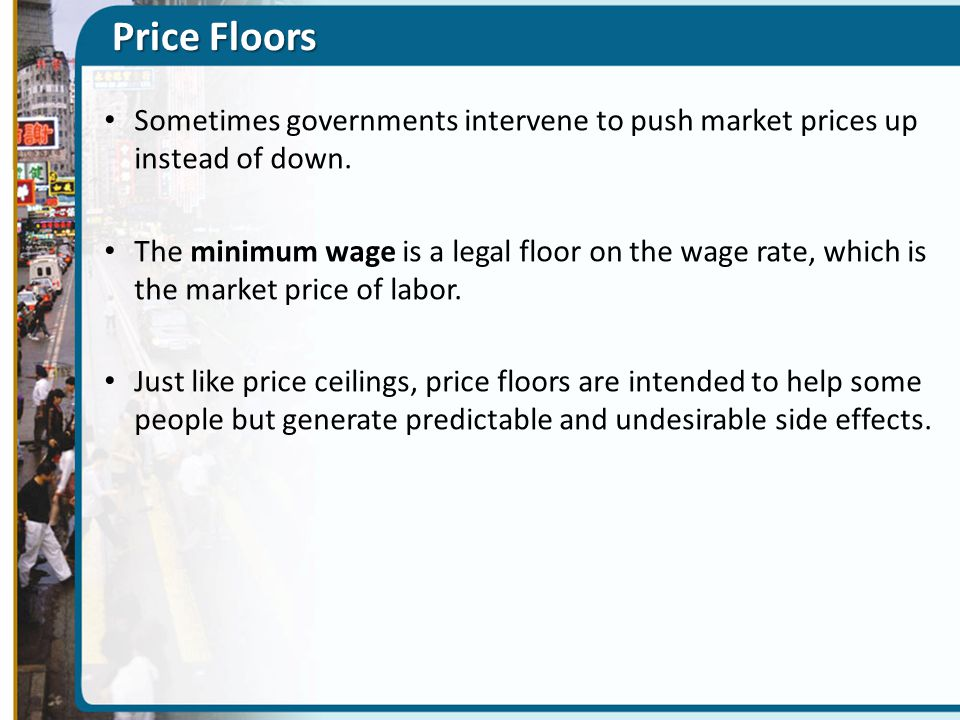 Price Floors Sometimes governments intervene to push market prices up instead of down.