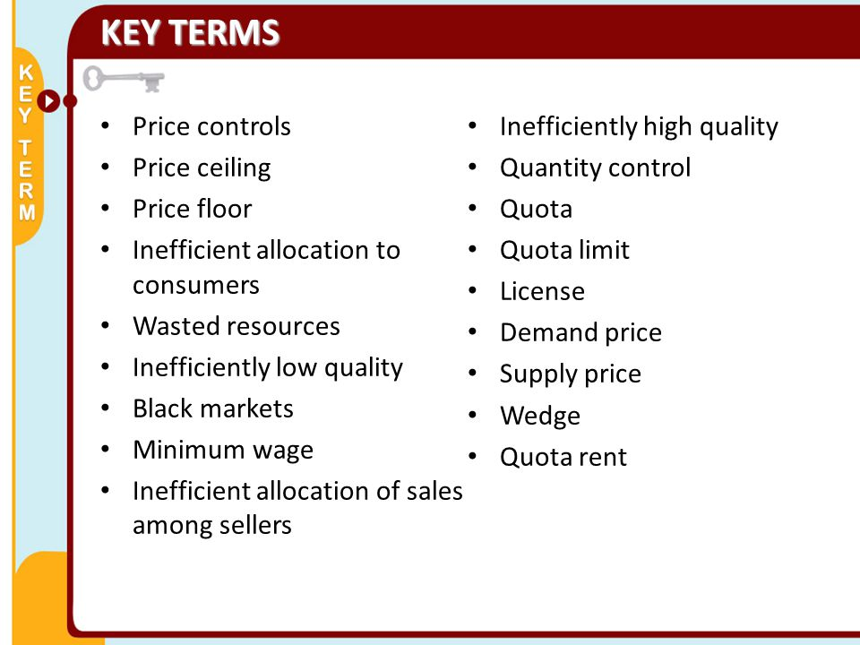 KEY TERMS Price controls Inefficiently high quality Price ceiling