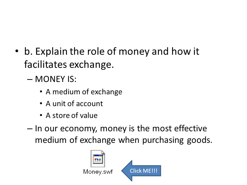 b. Explain the role of money and how it facilitates exchange.