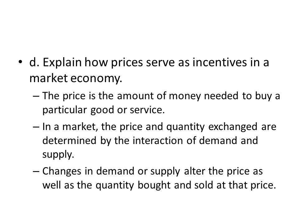 d. Explain how prices serve as incentives in a market economy.