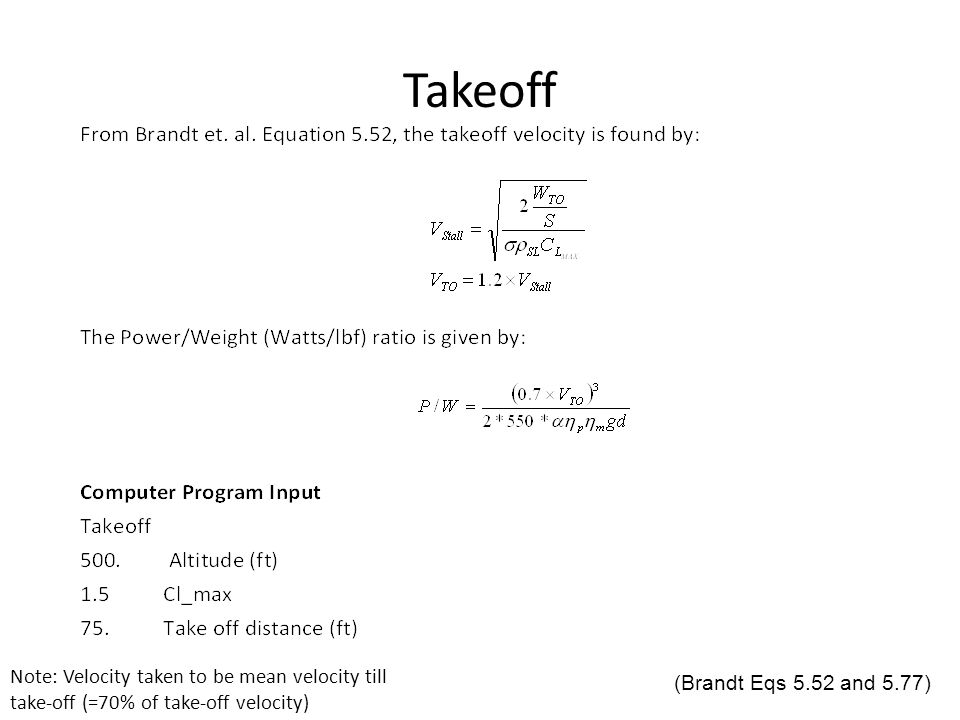 Takeoff Note: Velocity taken to be mean velocity till take-off (=70% of take-off velocity) (Brandt Eqs 5.52 and 5.77)