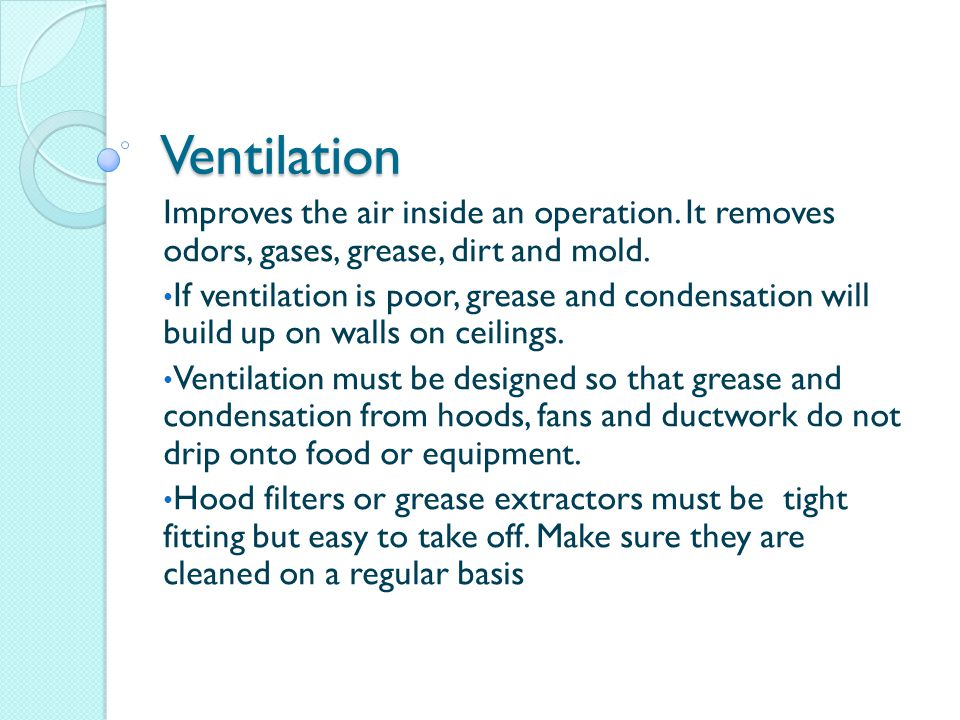 Ventilation Improves the air inside an operation. It removes odors, gases, grease, dirt and mold.