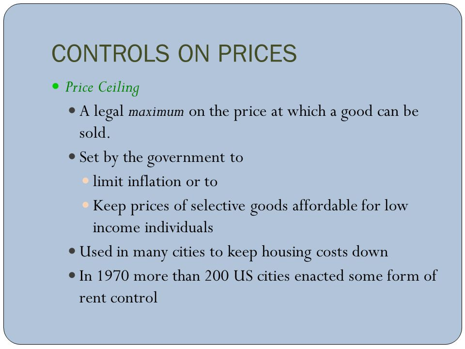 CONTROLS ON PRICES Price Ceiling