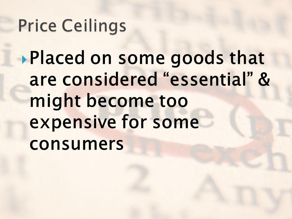 Price Ceilings Placed on some goods that are considered essential & might become too expensive for some consumers.