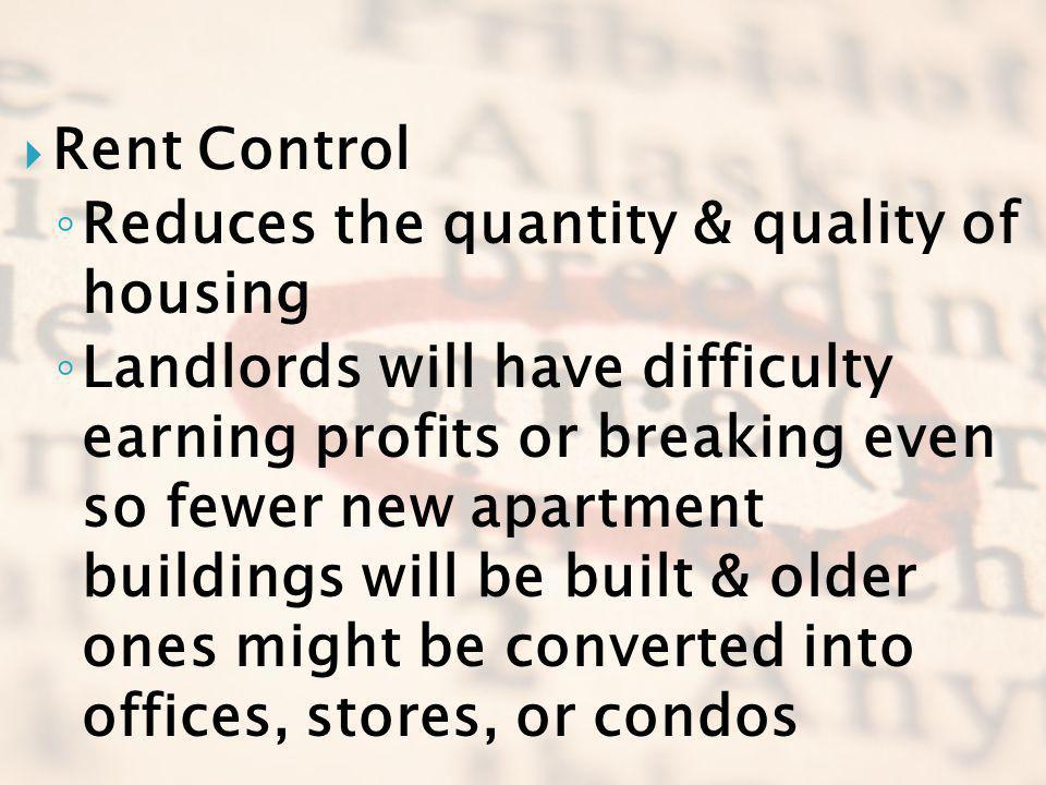 Rent Control Reduces the quantity & quality of housing.