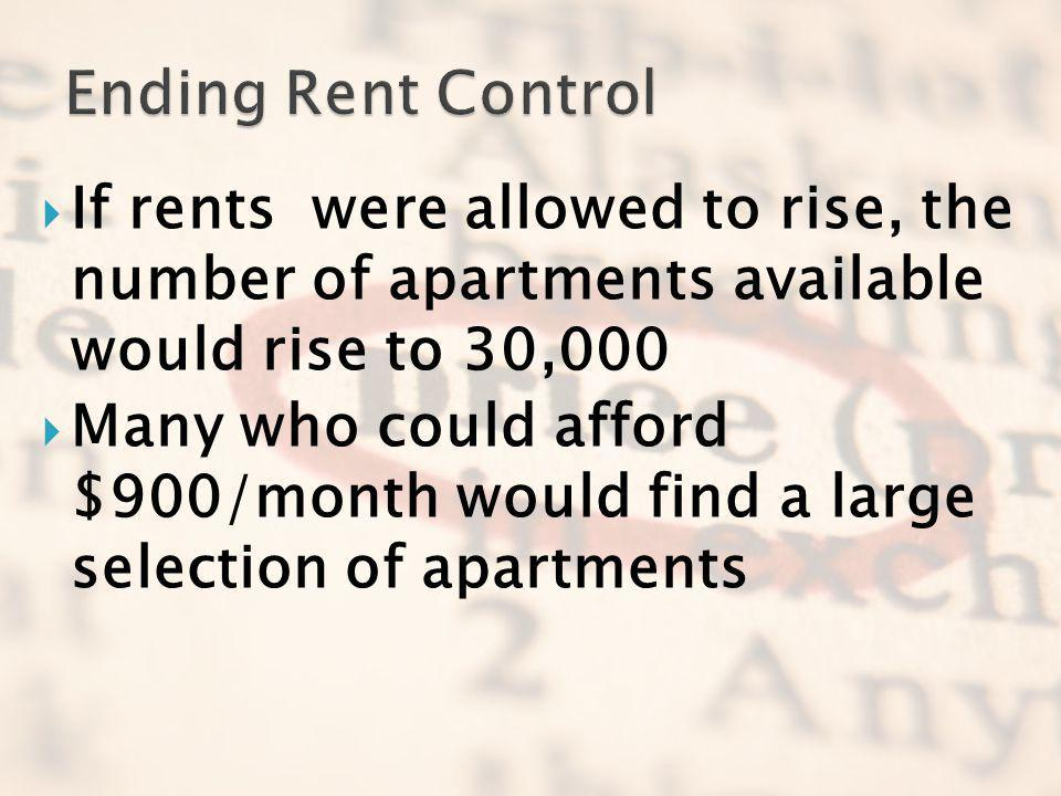 Ending Rent Control If rents were allowed to rise, the number of apartments available would rise to 30,000.