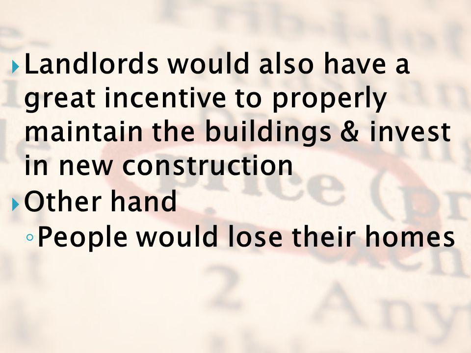 Landlords would also have a great incentive to properly maintain the buildings & invest in new construction