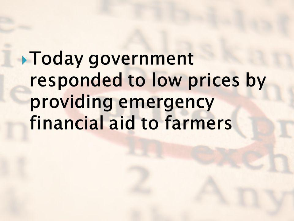 Today government responded to low prices by providing emergency financial aid to farmers