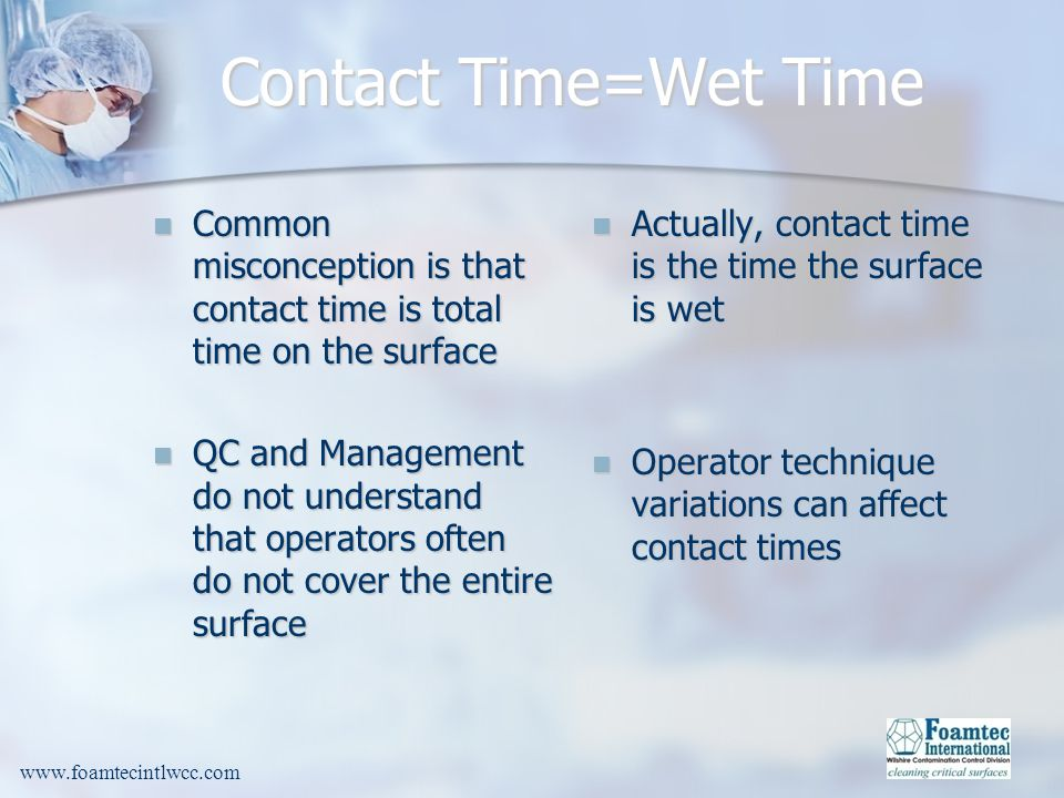 Contact Time=Wet Time Common misconception is that contact time is total time on the surface.