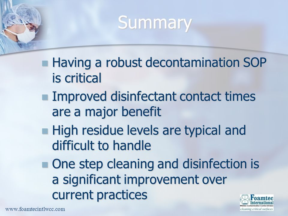 Summary Having a robust decontamination SOP is critical