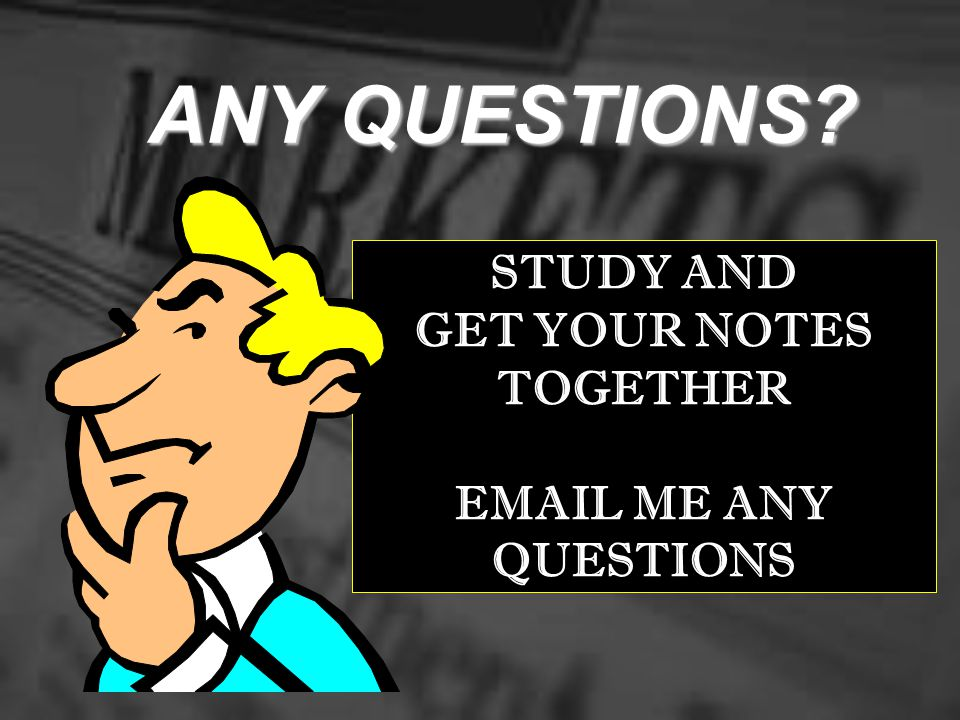 STUDY AND GET YOUR NOTES TOGETHER EMAIL ME ANY QUESTIONS
