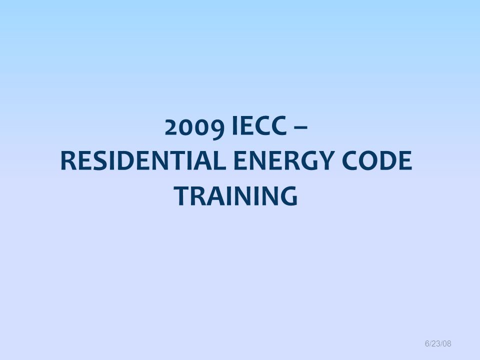 2009 IECC – Residential Energy code Training