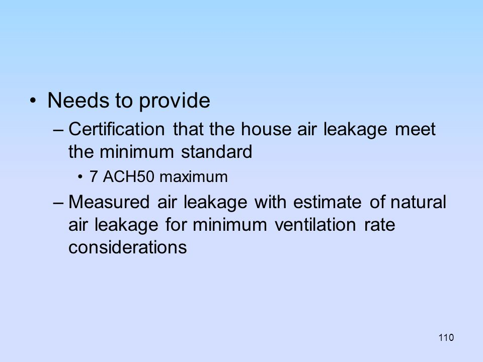 Needs to provide Certification that the house air leakage meet the minimum standard. 7 ACH50 maximum.