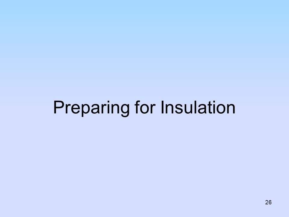 Preparing for Insulation