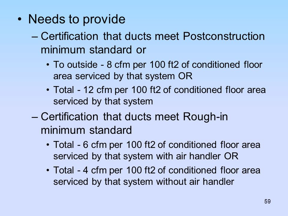 Needs to provide Certification that ducts meet Postconstruction minimum standard or.