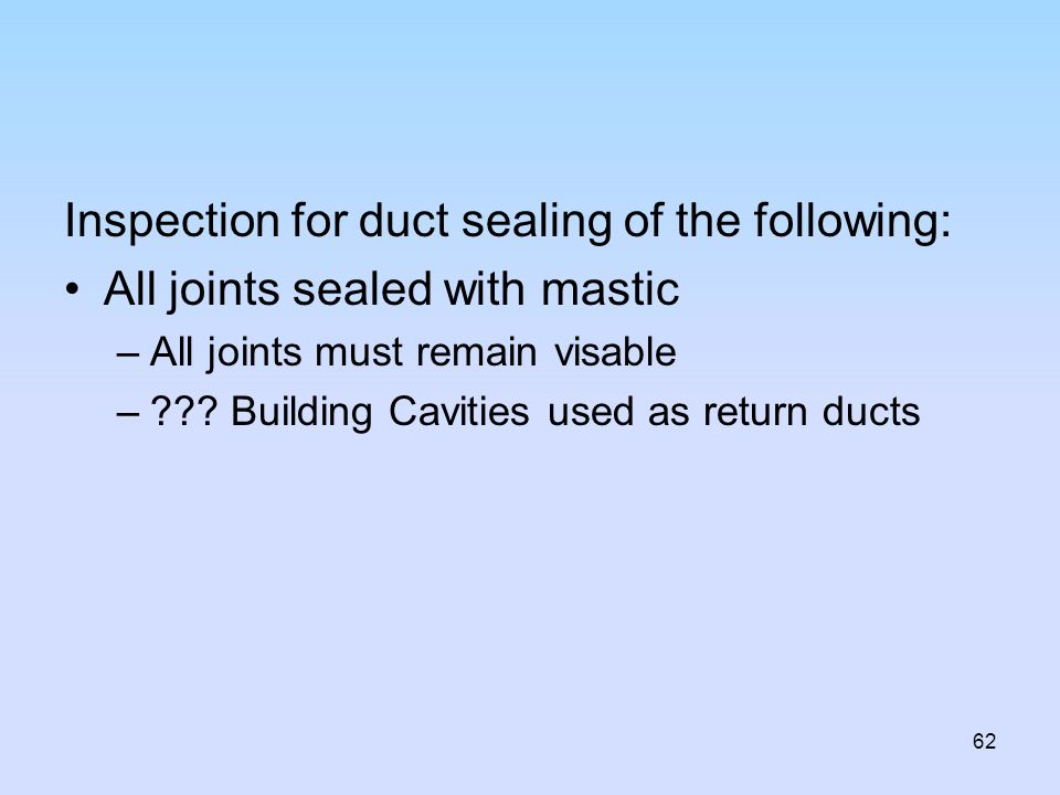 Inspection for duct sealing of the following:
