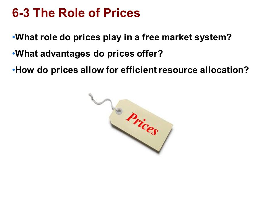 6-3 The Role of Prices What role do prices play in a free market system What advantages do prices offer