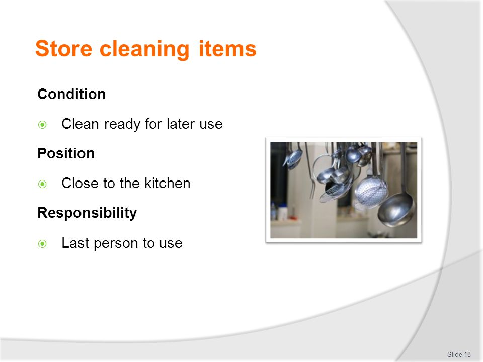 Store cleaning items Condition Clean ready for later use Position