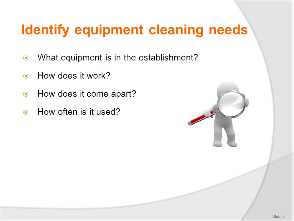 Identify equipment cleaning needs