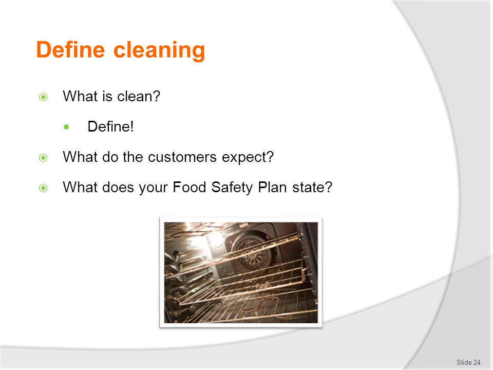 Define cleaning What is clean Define! What do the customers expect