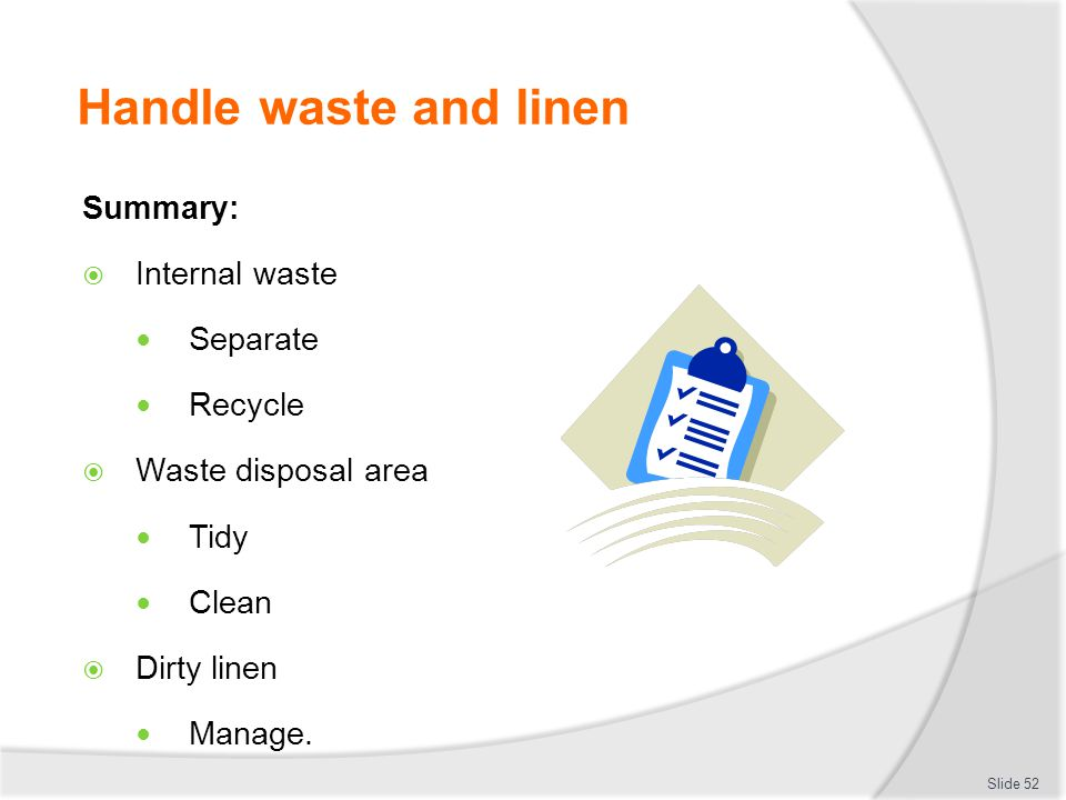 Handle waste and linen Summary: Internal waste Separate Recycle