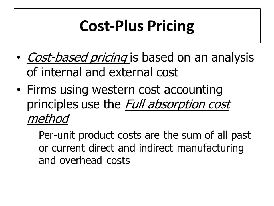 Cost-Plus Pricing Cost-based pricing is based on an analysis of internal and external cost.