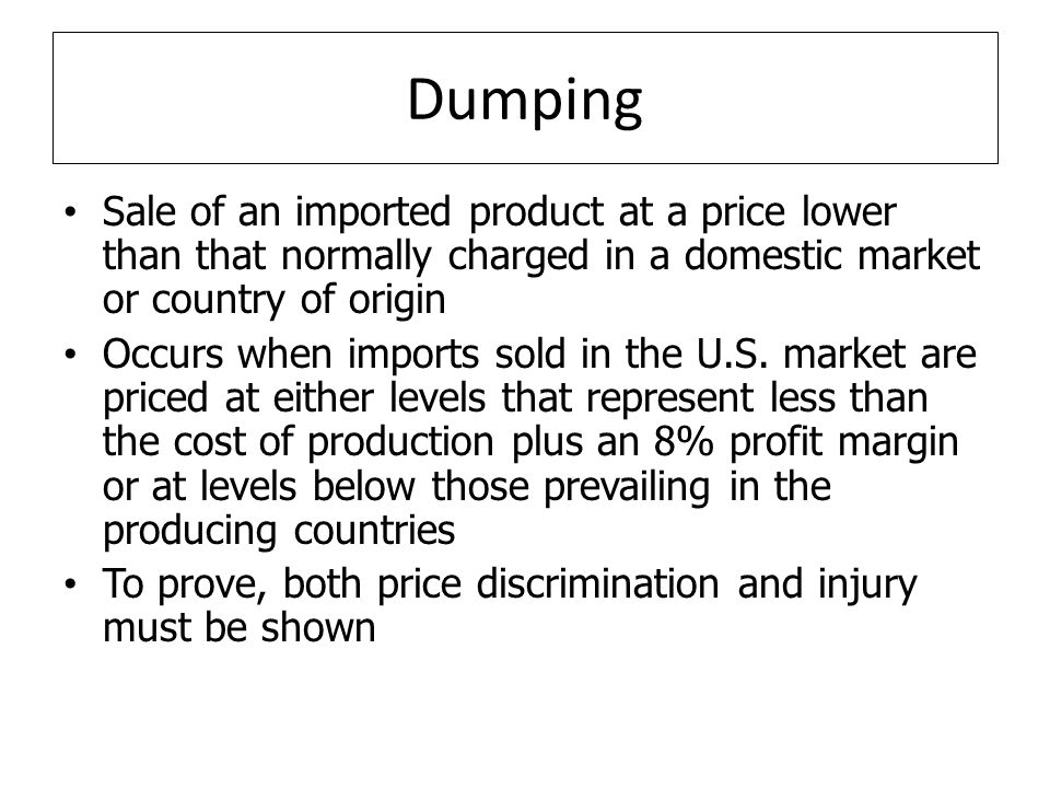 Dumping Sale of an imported product at a price lower than that normally charged in a domestic market or country of origin.