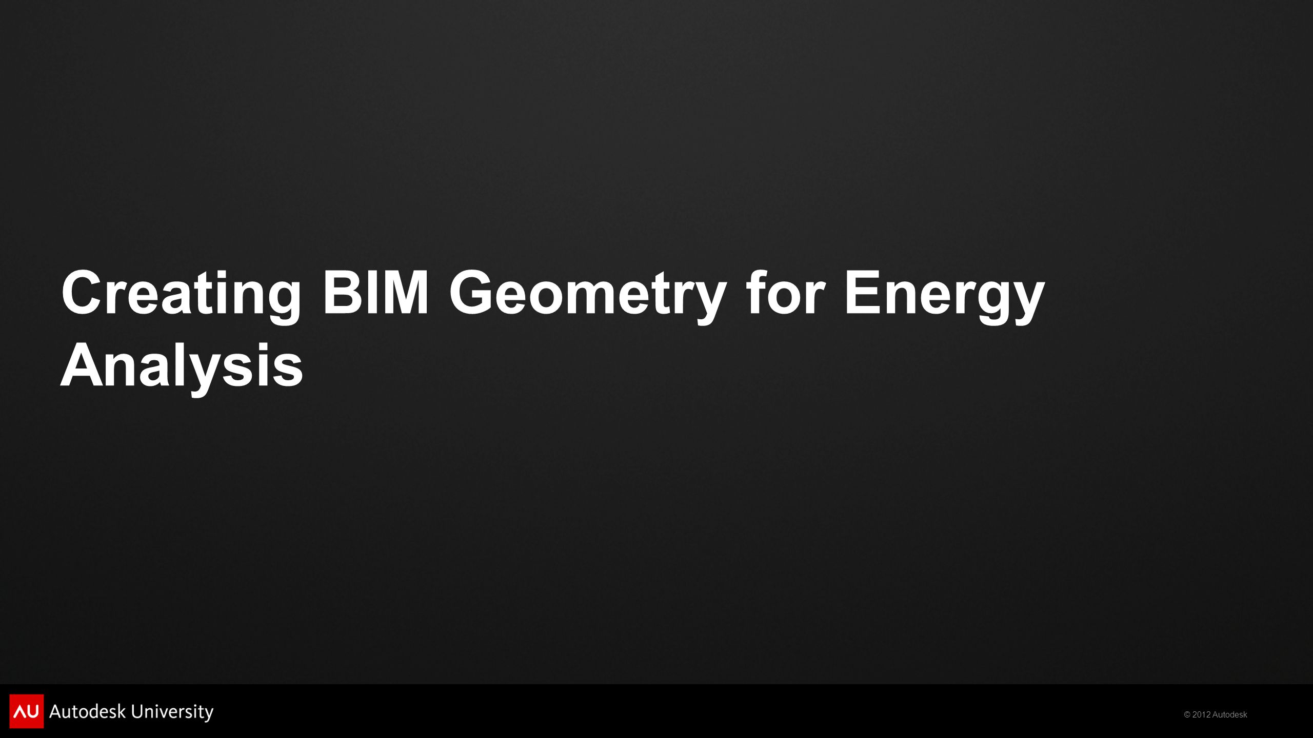 Creating BIM Geometry for Energy Analysis