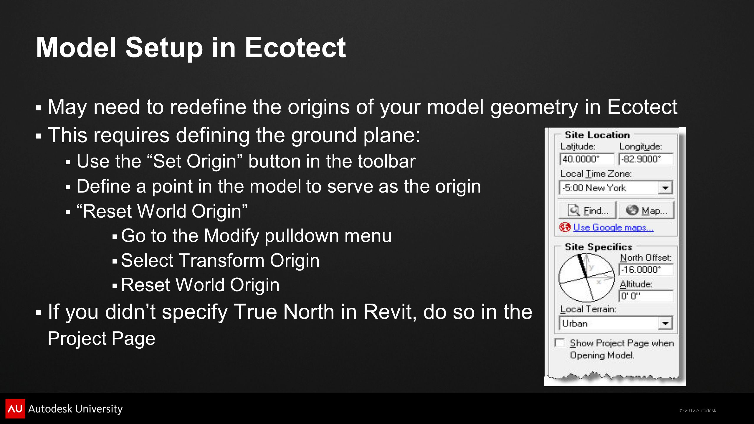 Model Setup in Ecotect May need to redefine the origins of your model geometry in Ecotect. This requires defining the ground plane: