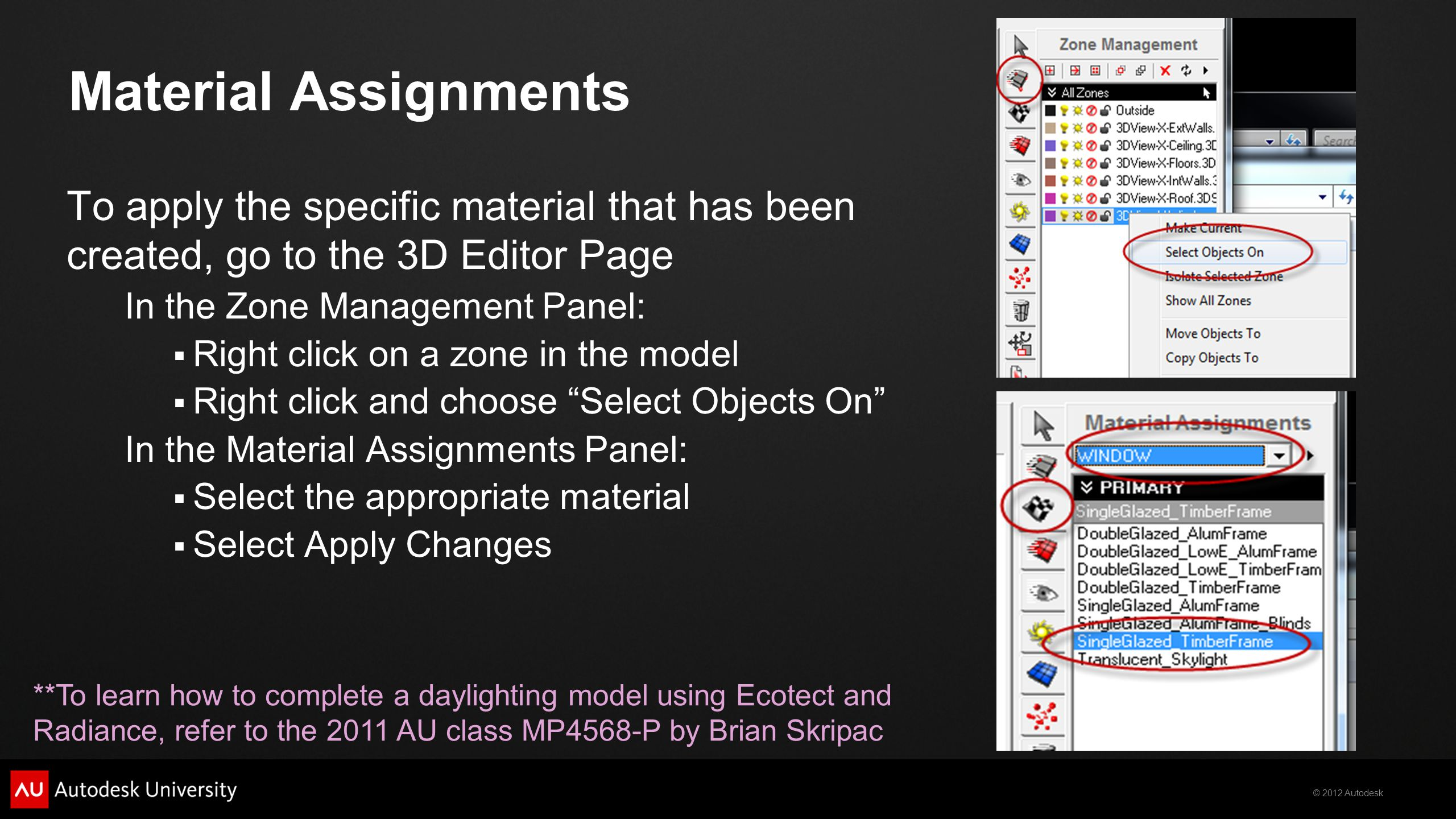 Material Assignments To apply the specific material that has been created, go to the 3D Editor Page.