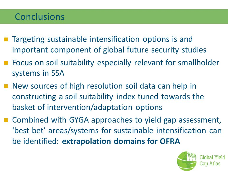 Conclusions 01/04/2017. Targeting sustainable intensification options is and important component of global future security studies.