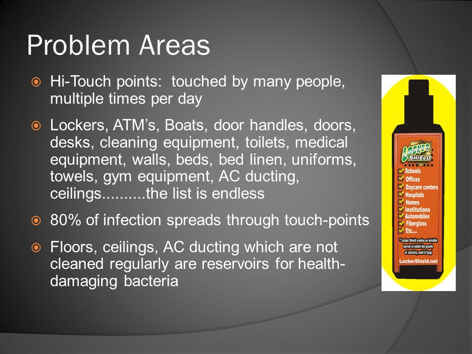Problem Areas Hi-Touch points: touched by many people, multiple times per day.