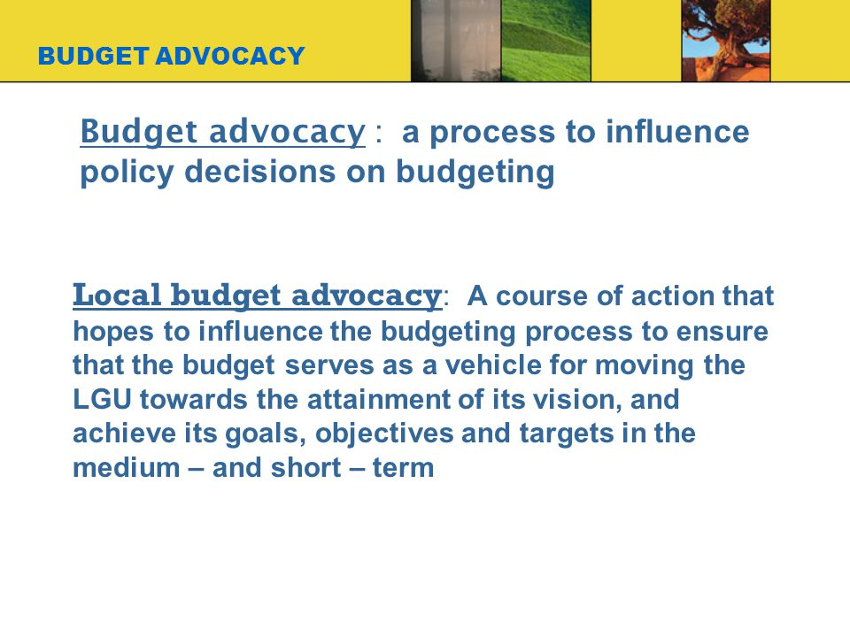 Budget advocacy : a process to influence policy decisions on budgeting