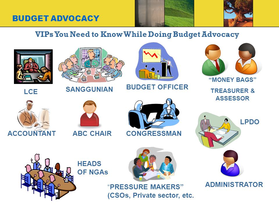 VIPs You Need to Know While Doing Budget Advocacy