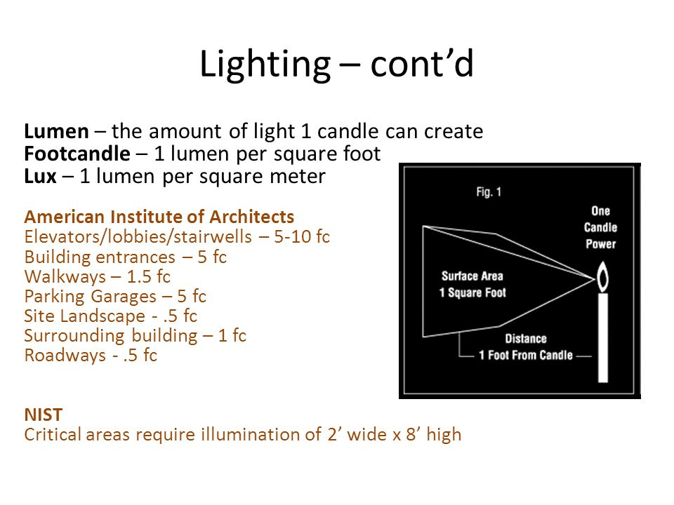 Lighting – cont'd Lumen – the amount of light 1 candle can create