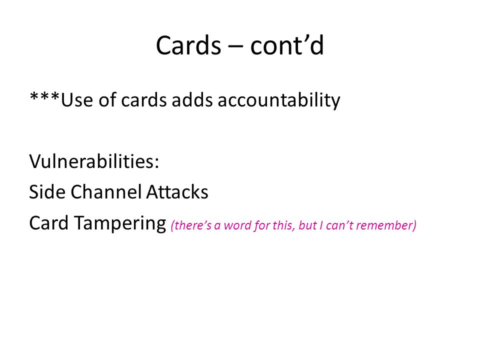 Cards – cont'd ***Use of cards adds accountability Vulnerabilities: