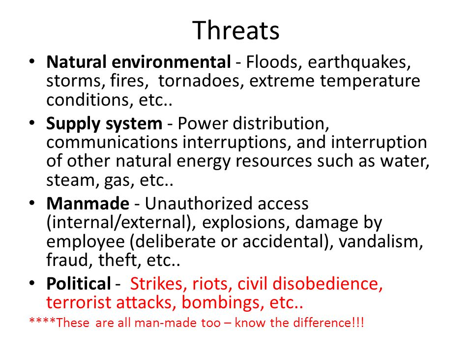 Threats Natural environmental - Floods, earthquakes, storms, fires, tornadoes, extreme temperature conditions, etc..