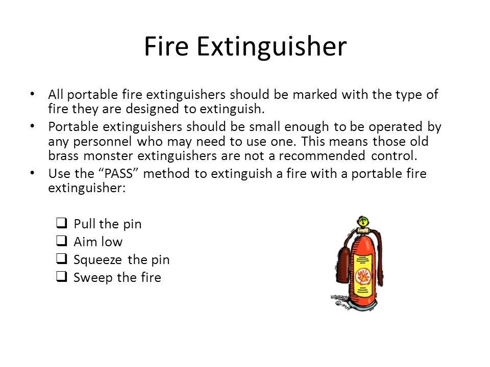 Fire Extinguisher All portable fire extinguishers should be marked with the type of fire they are designed to extinguish.