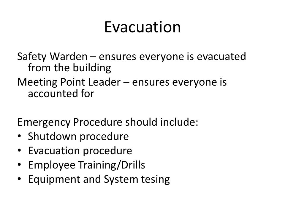 Evacuation Safety Warden – ensures everyone is evacuated from the building. Meeting Point Leader – ensures everyone is accounted for.