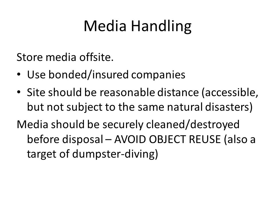 Media Handling Store media offsite. Use bonded/insured companies