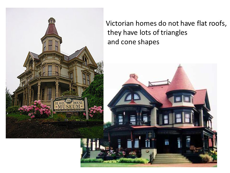 Victorian homes do not have flat roofs,