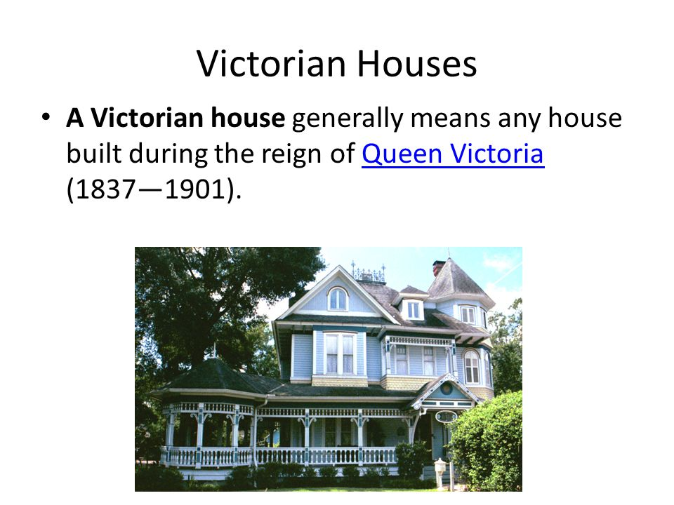 Victorian Houses A Victorian house generally means any house built during the reign of Queen Victoria (1837—1901).