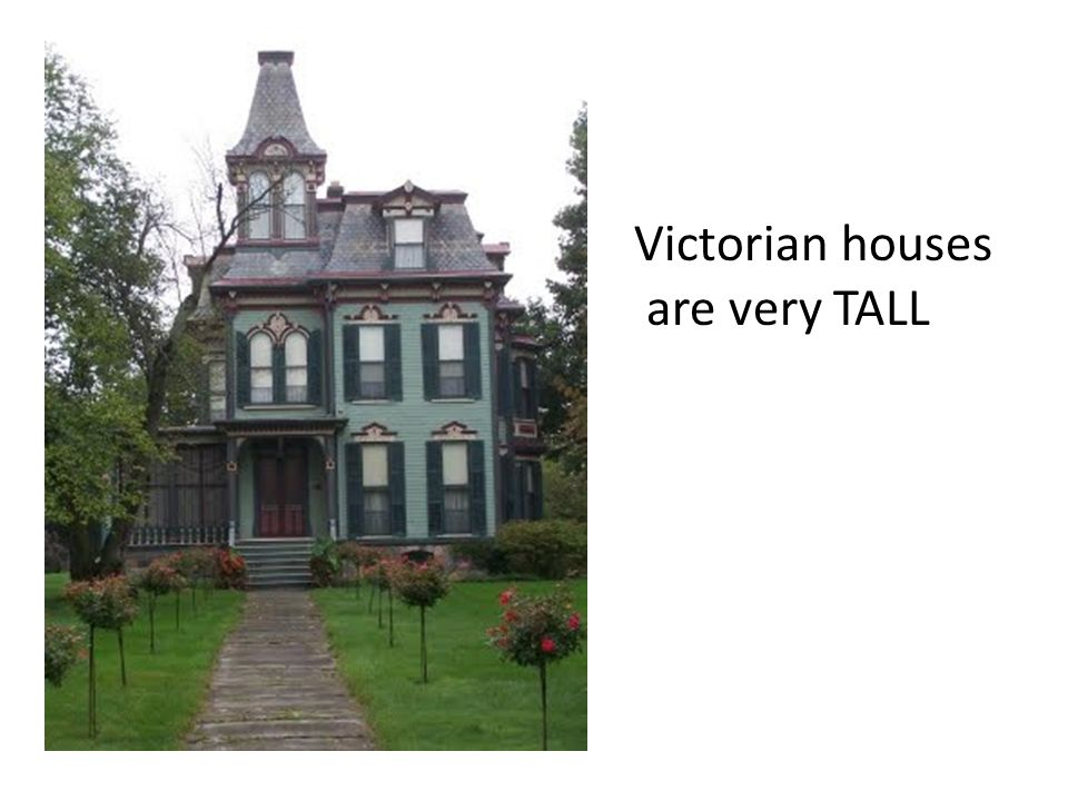 Victorian houses are very TALL