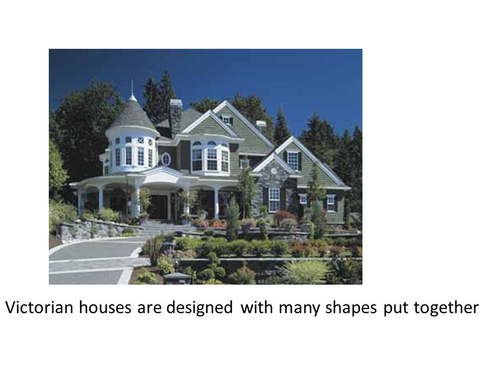 Victorian houses are designed with many shapes put together