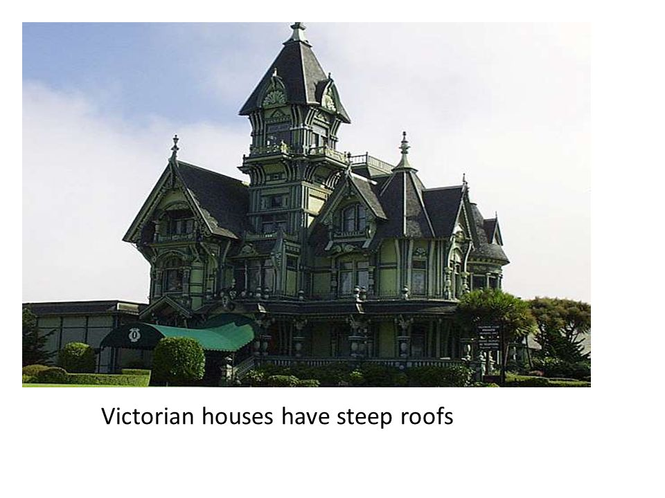 Victorian houses have steep roofs