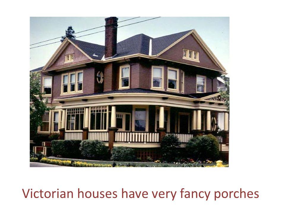 Victorian houses have very fancy porches