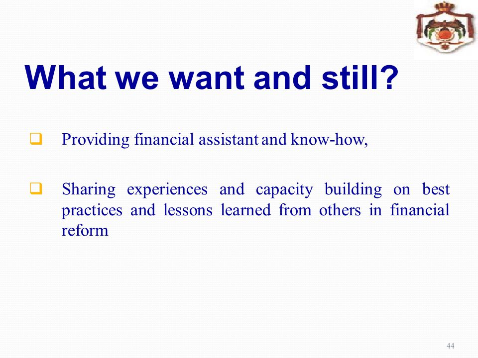 What we want and still Providing financial assistant and know-how,