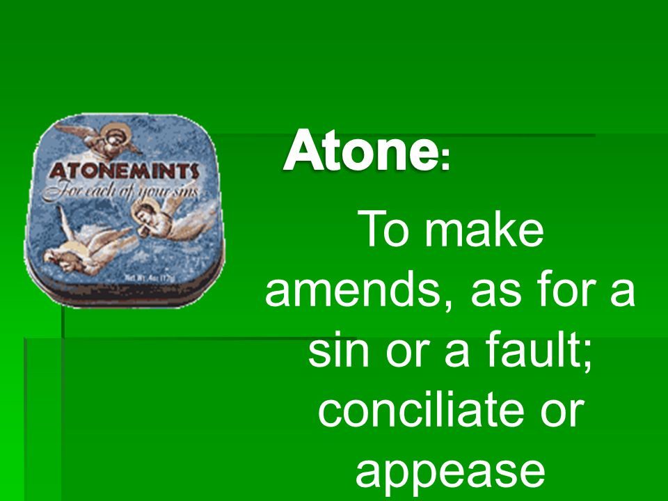 To make amends, as for a sin or a fault; conciliate or appease