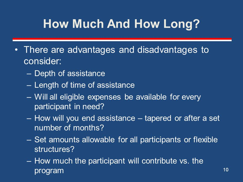 How Much And How Long There are advantages and disadvantages to consider: Depth of assistance. Length of time of assistance.