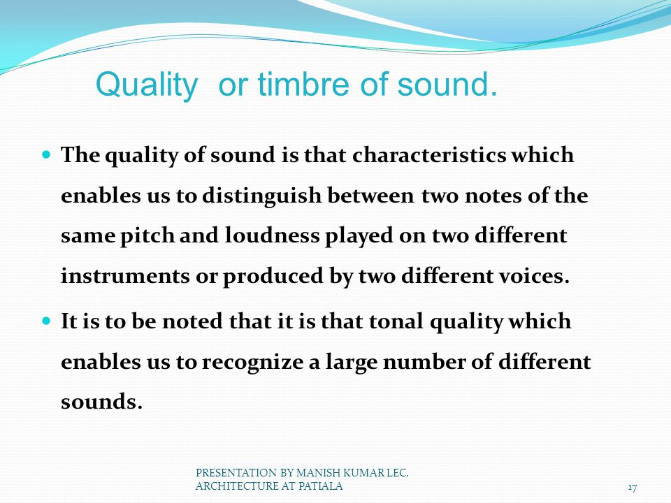 Quality or timbre of sound.